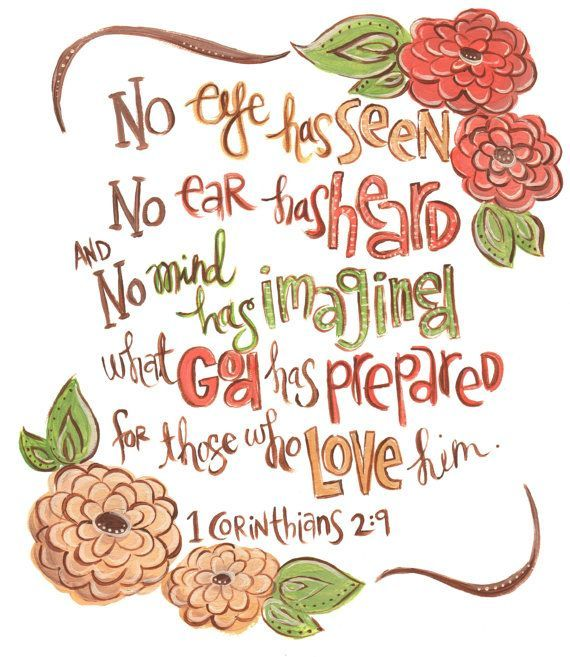 1 Corinthians 2:9 No eye has seen No ear has heard and no mind has imagined what God has prepared for those who love Him. >>>> ArtByErinLeigh