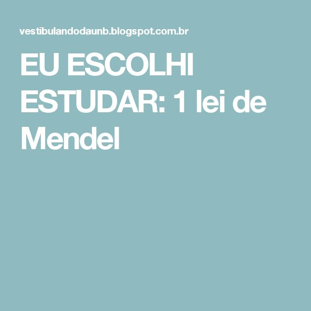EU ESCOLHI ESTUDAR: 1 lei de Mendel