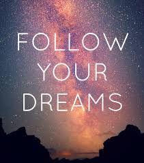 FOLLOW YOUR DREAMS ✔