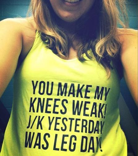You Make My Knees Weak...j/k Yesterday Was Leg Day!  Funny workout tanks and tees for people who love fitness and the gym - Workout tanks with sayings
