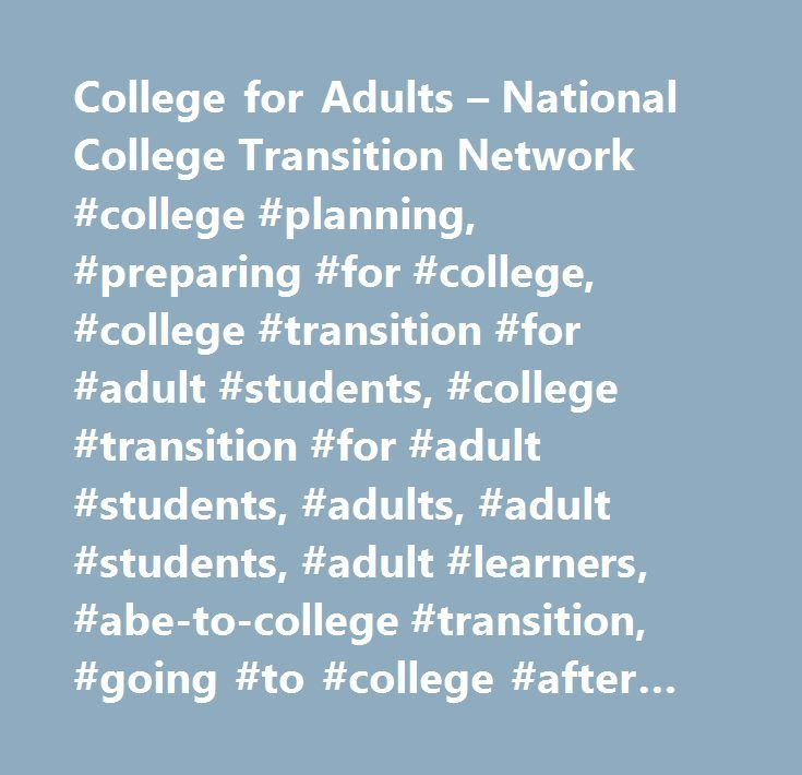 College for Adults – National College Transition Network #college #planning, #preparing #for #college, #college #transition #for #adult #students, #college #transition #for #adult #students, #adults, #adult #students, #adult #learners, #abe-to-college #transition, #going #to #college #after #ged, #transitioning #to #college…