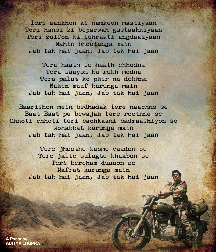 Poetic Song 'JAB TAK HAI JAAN' {Until there's life (in me)} from  @ YRF's 2012 Blockbuster #Bollywood Film of same name w/ ShaRukh Khan, Katrina, Anushka...both Poem & Film written by Studio's then VC & now Chairman Aditya Chopra, Film Directed by late Yash Chopra...The  saline mischievousness of your eyes, your laughter's carefree insolence, your mane's wavy sensual undulations; I will not forget... your memory rife, Until I breathe this life, Until I breathe this life DVD…