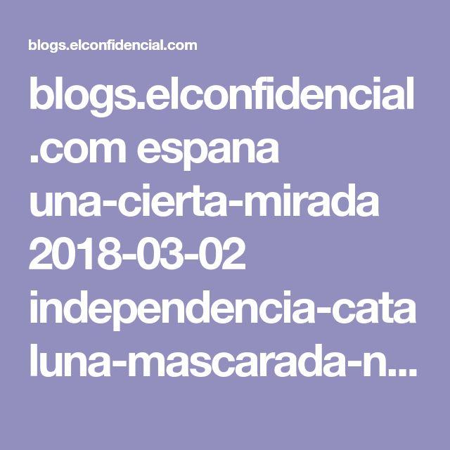 blogs.elconfidencial.com espana una-cierta-mirada 2018-03-02 independencia-cataluna-mascarada-nuevo-desafio_1529517