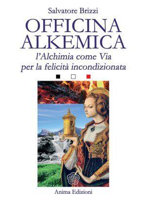OFFICINA ALKEMICA by Salvatore Brizzi http://www.macrolibrarsi.it/libri/__officina-alkemica-libro.php?pn=166