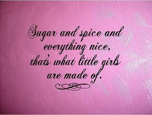 Sugar and spice and everything nice, that's what little girls are made of.: Little Girls, Maddie Girls, Girls Things I 3, Girly Stuff, Nice Quotes Sugar, Girls Rooms, Daughters Granddaughters, Daddy Girls, Sugar And Spices