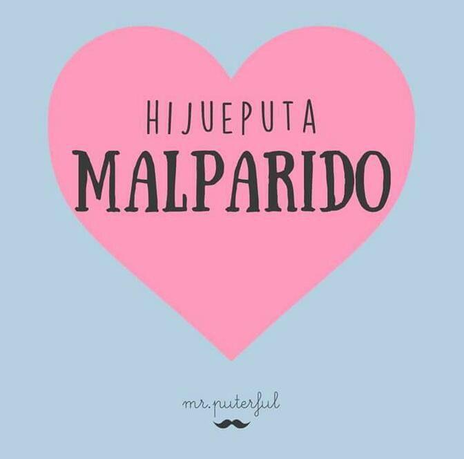 Malparido. | Love phrases, Phrase, Humor