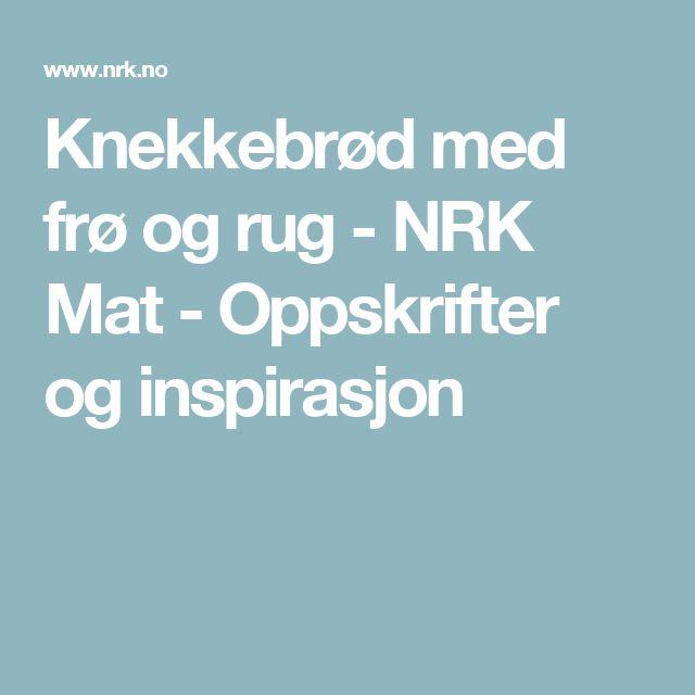 Knekkebrød med frø og rug - NRK Mat - Oppskrifter og inspirasjon