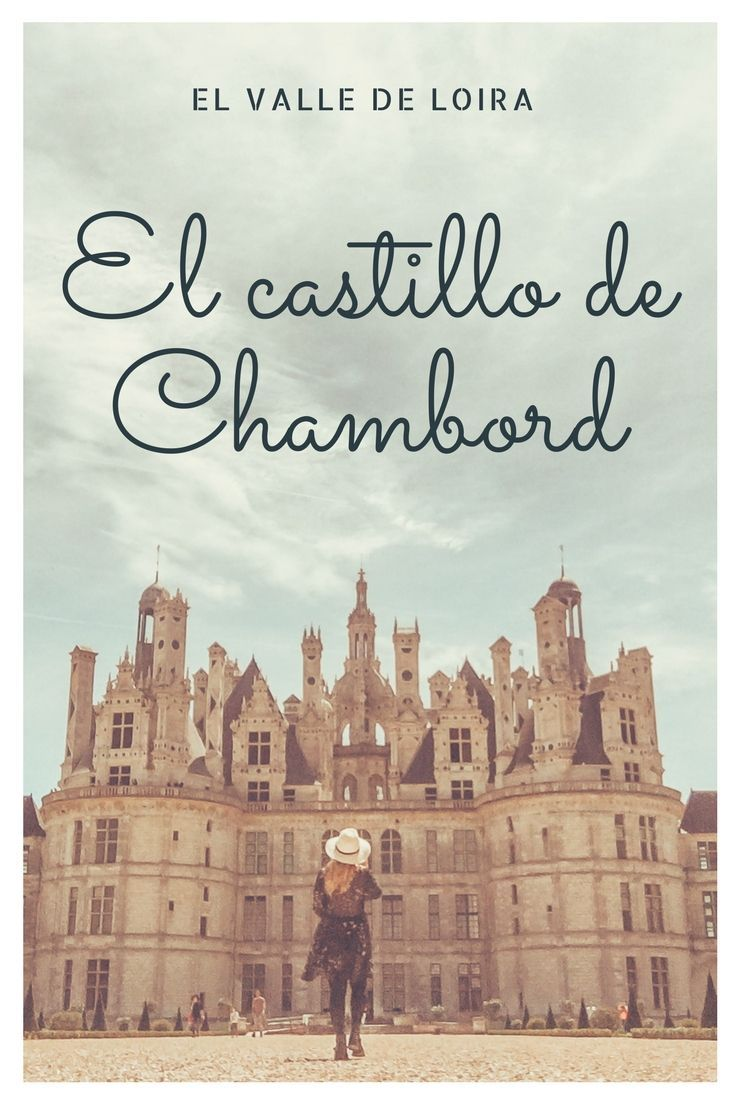 El Valle De Loira Iv El Castillo De Chambord Romi X El Mundo Castillo De Chambord Castillos Del Loira Castillos