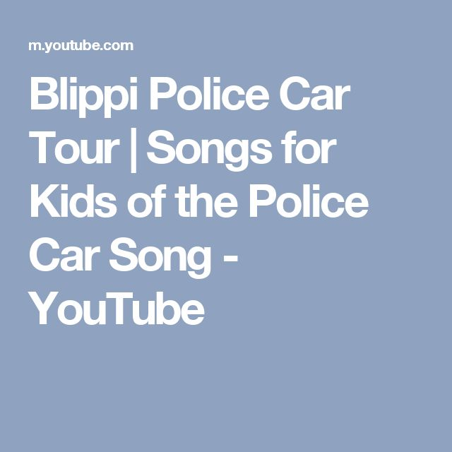 blippi police car tour songs for kids of the police car song youtube