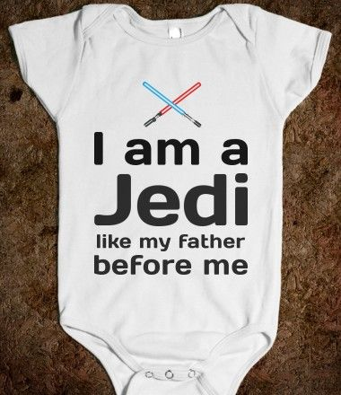 """""""I am a Jedi, like my father before me"""" baby onesie. (Wondering if @aemelius would insist on Sith instead)"""