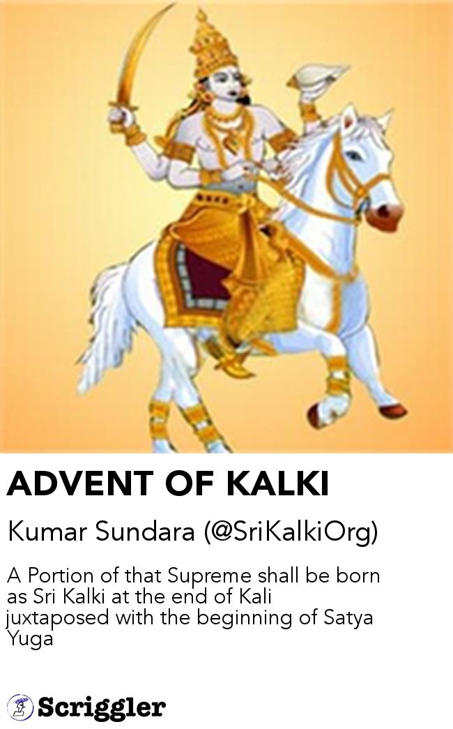 ADVENT OF KALKI by Kumar Sundara (@SriKalkiOrg) https://scriggler.com/detailPost/story/48860 A Portion of that Supreme shall be born as Sri Kalki at the end of Kali juxtaposed with the beginning of Satya Yuga