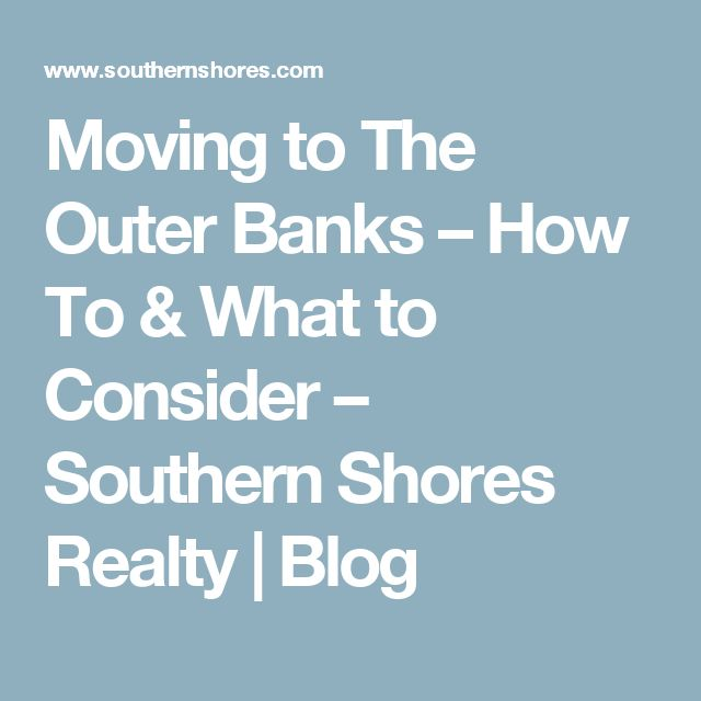 Moving to The Outer Banks – How To & What to Consider – Southern Shores Realty | Blog