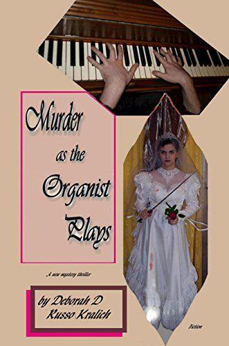 Murder as the Organist Plays by Deborah D Russo Kralich https://www.amazon.com/dp/B01MU3E44X/ref=cm_sw_r_pi_dp_x_qCt-yb9HSABHS