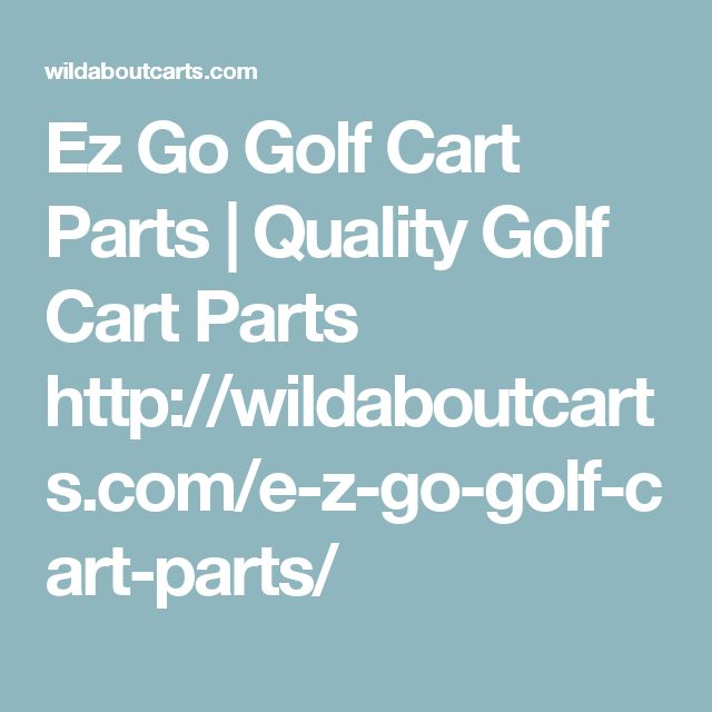 Ez Go Golf Cart Parts | Quality Golf Cart Parts http://wildaboutcarts.com/e-z-go-golf-cart-parts/