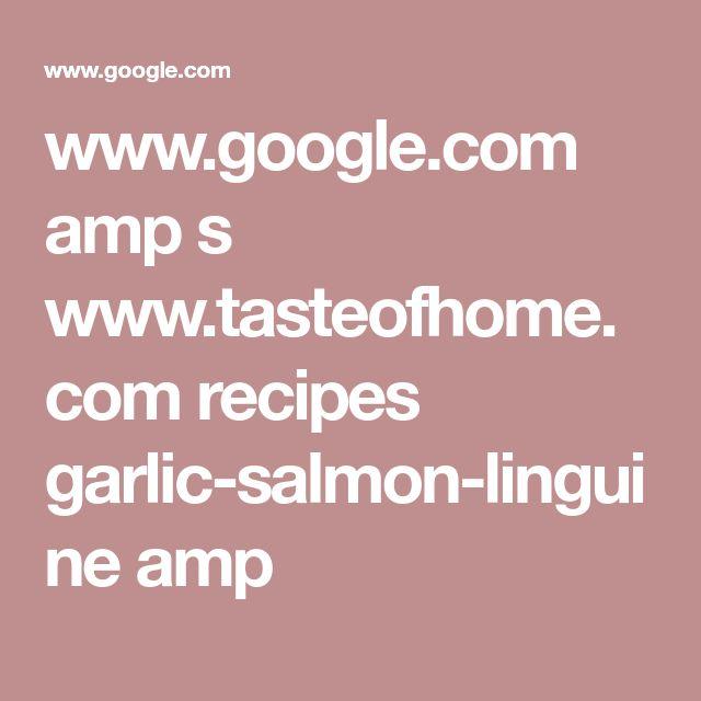 www.google.com amp s www.tasteofhome.com recipes garlic-salmon-linguine amp