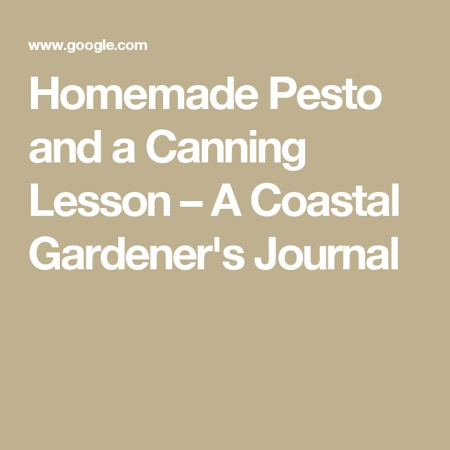 Homemade Pesto and a Canning Lesson – A Coastal Gardener's Journal