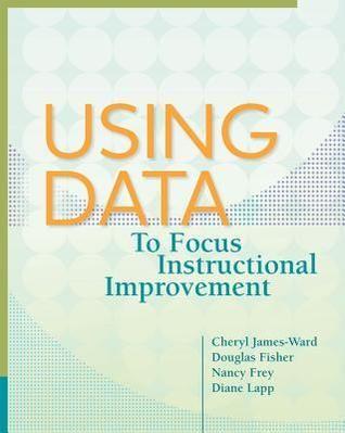 Using Data to Focus Instructional Improvement by Cheryl James-Ward, Douglas Fisher, Nancy Frey & Diane Lapp