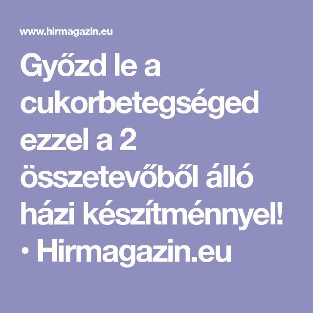 Győzd le a cukorbetegséged ezzel a 2 összetevőből álló házi készítménnyel! • Hirmagazin.eu