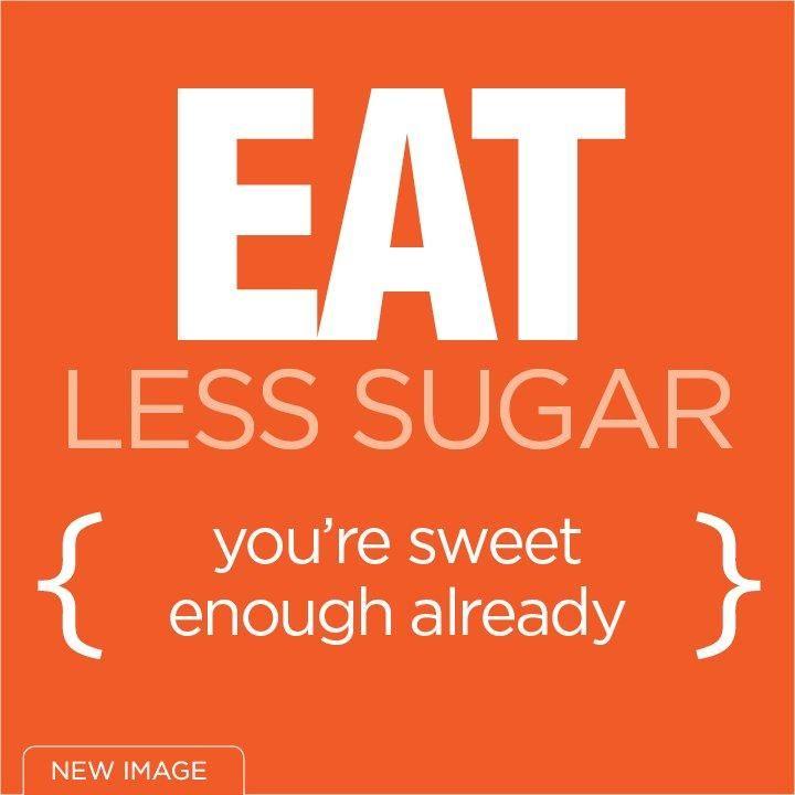 Eat less sugar, you're sweet enough already!