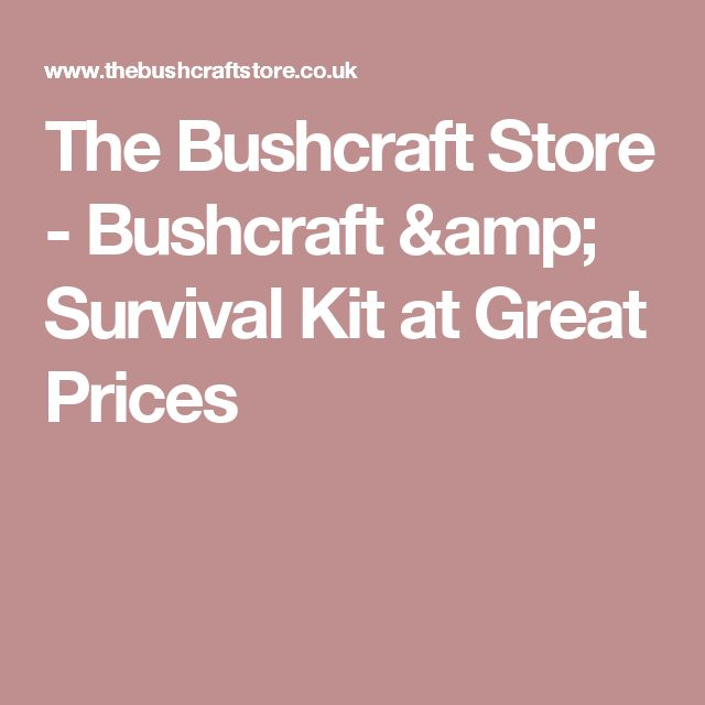 The Bushcraft Store - Bushcraft & Survival Kit at Great Prices