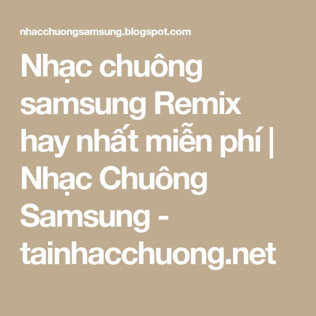 Nhạc chuông samsung Remix hay nhất miễn phí   Nhạc Chuông Samsung - tainhacchuong.net