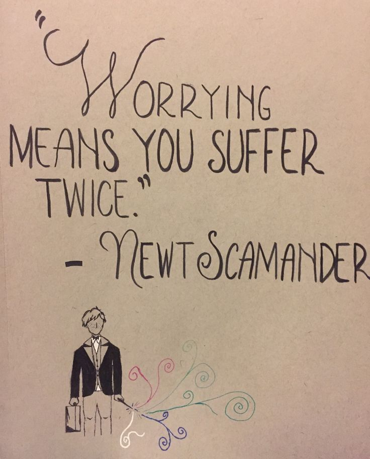 """In my experience, worrying means you suffer twice."" Newt Scamander. Fantastic beasts harry potter"