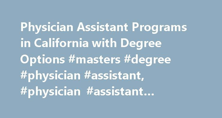 Physician Assistant Programs in California with Degree Options #masters #degree #physician #assistant, #physician #assistant #programs #in #california http://guyana.nef2.com/physician-assistant-programs-in-california-with-degree-options-masters-degree-physician-assistant-physician-assistant-programs-in-california/  Physician Assistant Programs in California with Degree Options Find schools that offer these popular programs Athletic Trainer Cardiovascular Technologies Electrocardiograph Tech…