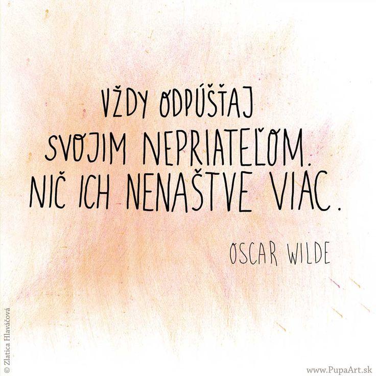55/365 Vždy odpúšťaj svojim nepriateľom, nič ich nenaštve viac. O.Wilde