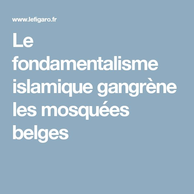 Le fondamentalisme islamique gangrène les mosquées belges
