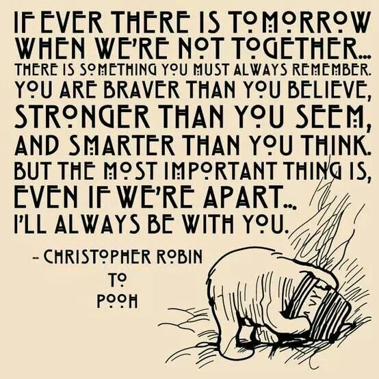Image result for you're braver than you believe, and stronger than you seem, and smarter than you think. - Christopher Robin to Pooh