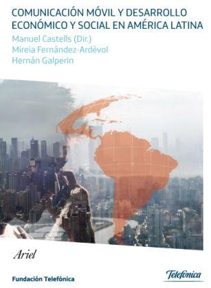 Comunicación móvil y desarrollo económico y social en América Latina [Texto impreso] / Mireia Fernández-Ardèvol, Hernán Galperin y Manuel Castells (directores) ; Aileen Agüero, Alejandro Artopoulos, François Bar ... [et al.]