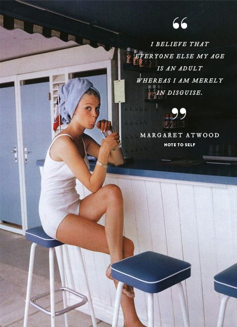 so true.Thoughts, Margaret Atwood, Vintage Summer, Beautiful, Growing Up, Bath Suits, Beach, Weekend Quotes, Happy Weekend