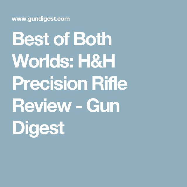 Best of Both Worlds: H&H Precision Rifle Review - Gun Digest