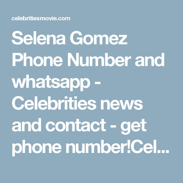 Selena Gomez Phone Number and whatsapp - Celebrities news and contact - get phone number!Celebrities news and contact – get phone number!  http://celebritiesmovie.com/celebrities-detail/selena-gomez-phone-number-email-adress/