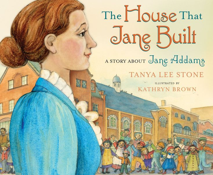 KISS THE BOOK: The House that Jane Built: A Story About Jane Addams by Tonya Lee Stone - ADVISABLE