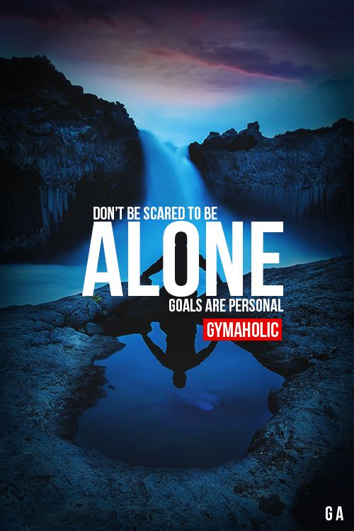 Don't be scared to be alone, goals are personal.#motivation: