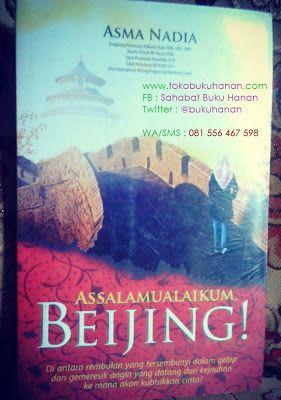Assalamualaikum Beijing dari mbak Asma Nadia. Bercerita mengenai percintaan di bumi Beijing China.  Kisah percintaan yang tak biasa.