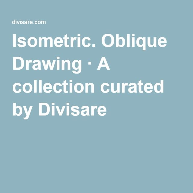 Isometric. Oblique Drawing · A collection curated by Divisare