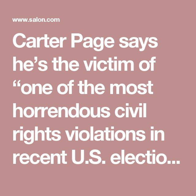 "Carter Page says he's the victim of ""one of the most horrendous civil rights violations in recent U.S. election history"" - Salon.com"