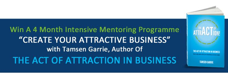 http://www.theactofattraction.com/c/156923  Win £2000 Worth Of Mentoring- The Act Of Attraction In Business  The Act Of Attraction In Business Contest  Align your VISION, MINDSET, BEHAVIOUR and PLAN to create a business where your results become a draw rather than a push.