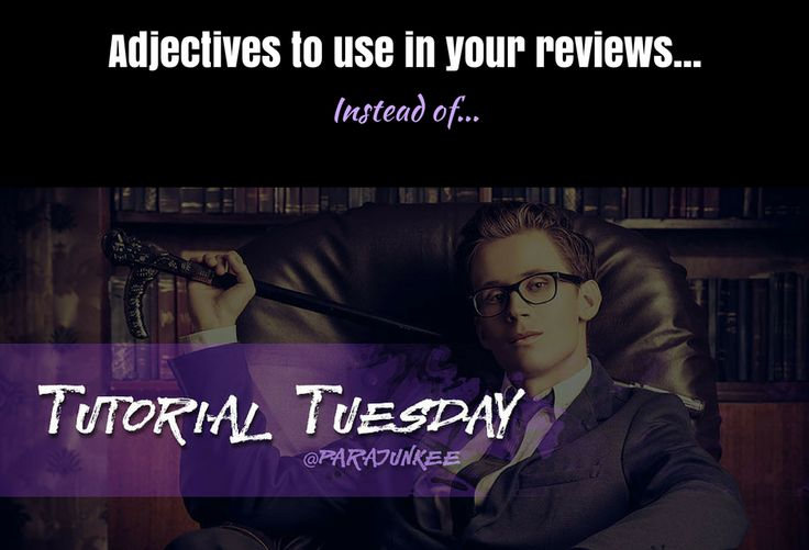 Adjectives to use in your reviews…instead of….