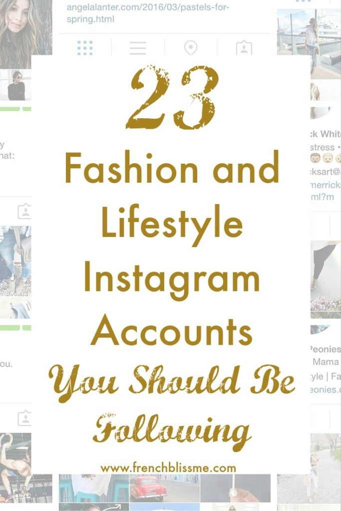 23 Fashion And Lifestyle Instagram Accounts You Should Be Following