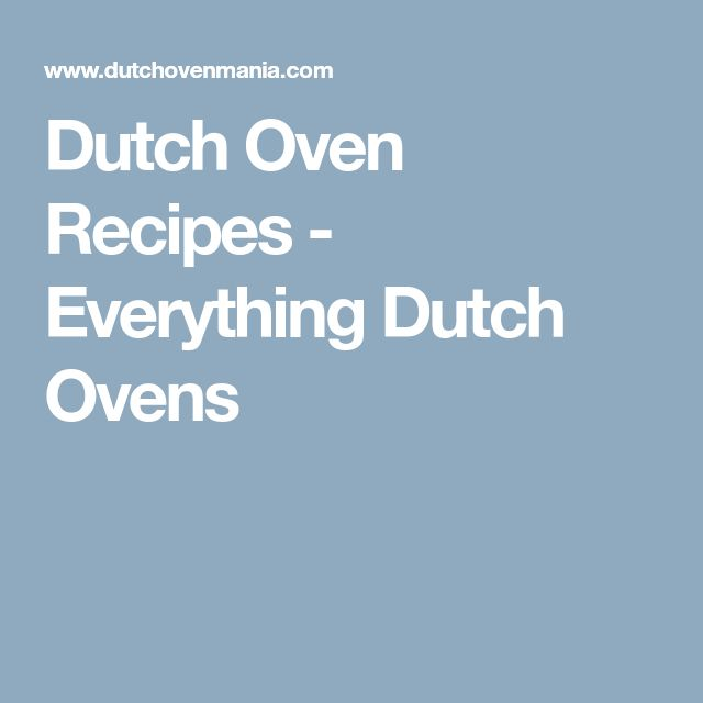 Dutch Oven Recipes - Everything Dutch Ovens