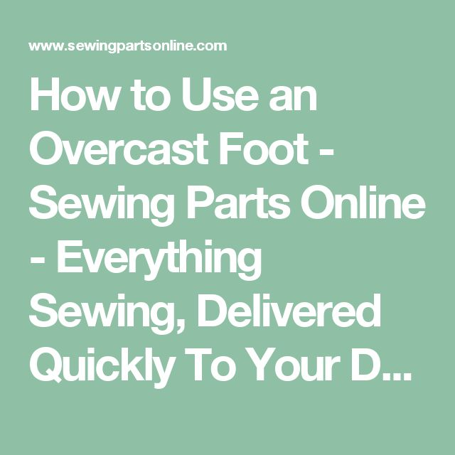 How to Use an Overcast Foot - Sewing Parts Online - Everything Sewing, Delivered Quickly To Your Door