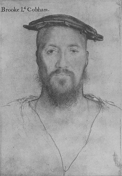 George Brooke, Lord Cobham, by Hans Holbein the Younger, Sir Thomas Wyatt's brother-in-law.  Wyatt married Brooke's sister Elizabeth, who lived in open adultery with another man.  Apparently attracted Henry VII for a period following the death of Catherine Howard, and there were rumors that he was thinking of her as a possibility for his sixth bride. (It would be hard to believe that Henry would really have married a woman with that background!)