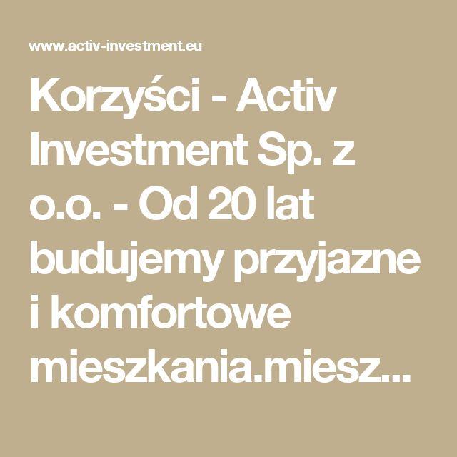Korzyści -  Activ Investment Sp. z o.o. - Od 20 lat budujemy przyjazne i komfortowe mieszkania.mieszkania na sprzedaż Katowice, mieszkania na sprzedaż Wrocław, mdm Wrocław, mdm Kraków, mdm Katowice, deweloper Katowice, deweloper Kraków, deweloper Wrocław, mieszkania