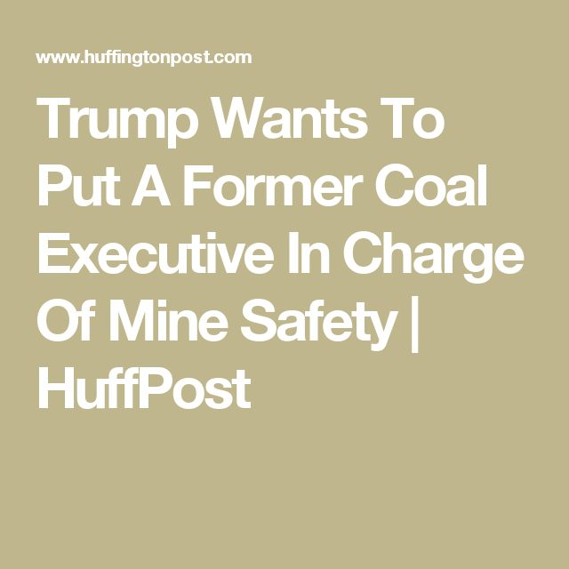 Trump Wants To Put A Former Coal Executive In Charge Of Mine Safety | HuffPost