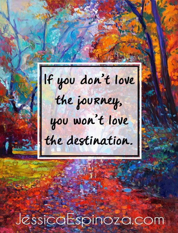 If You Don't Love the Journey, You Won't Love the Destination // jessicaespinoza.com