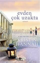 """Khristin Hannah """"Evden Çok Uzakta"""" Kitap yorumu"""