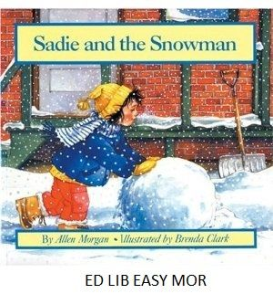 Sadie and the Snowman - by Allen Morgan, illustrated by Brenda Clark.